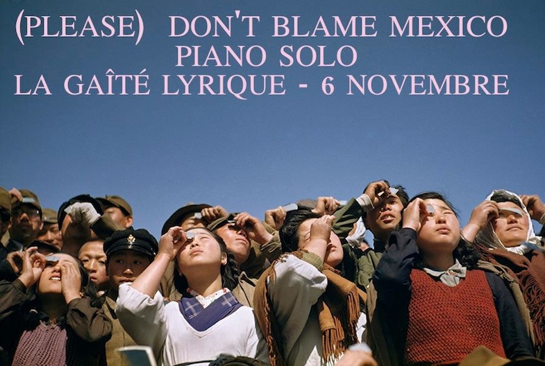 (Please) Don't Blame Mexico - Gaîté Lyrique