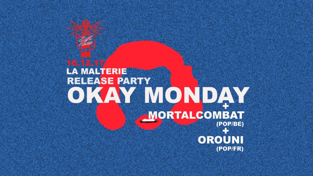 Okay Monday + Mortalcombat + Orouni @ La Malterie