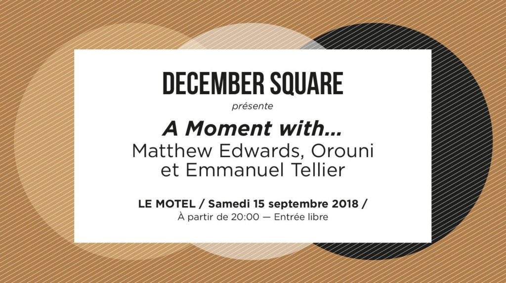 December Square - A Moment with Matthew Edwards, Orouni and Emmanuel Tellier - Le Motel